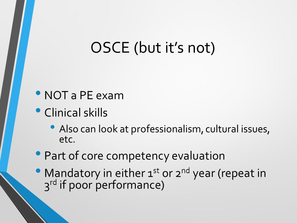 OSCE (but it's not) NOT a PE exam Clinical skills