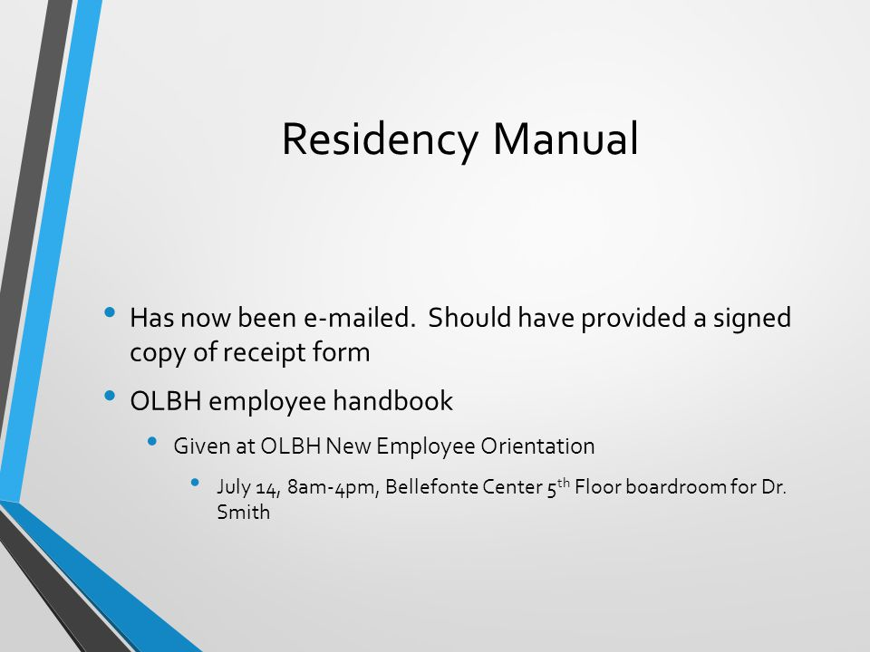 Residency Manual Has now been e-mailed. Should have provided a signed copy of receipt form. OLBH employee handbook.