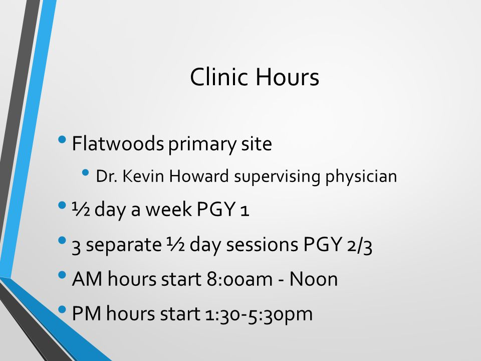 Clinic Hours Flatwoods primary site ½ day a week PGY 1