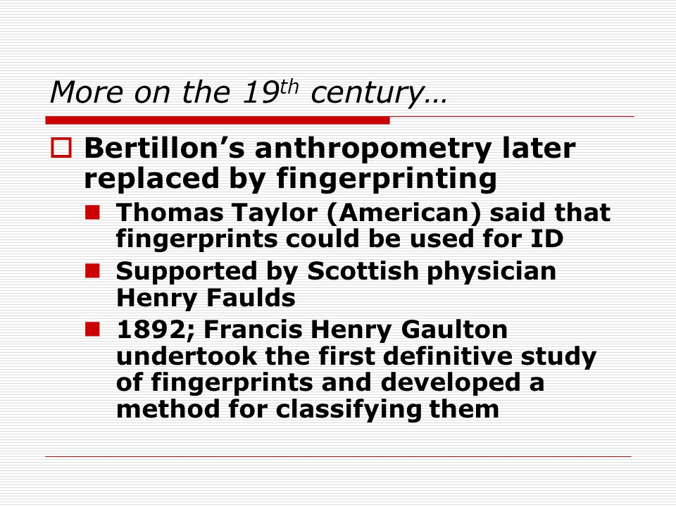 More on the 19th century… Bertillon's anthropometry later replaced by fingerprinting.