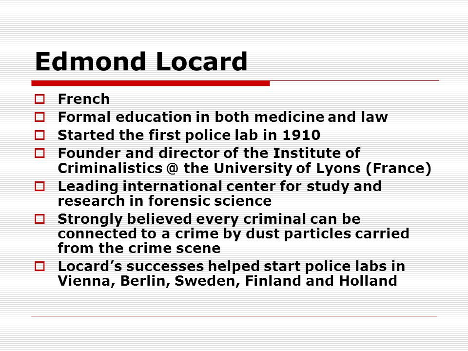 Edmond Locard French Formal education in both medicine and law