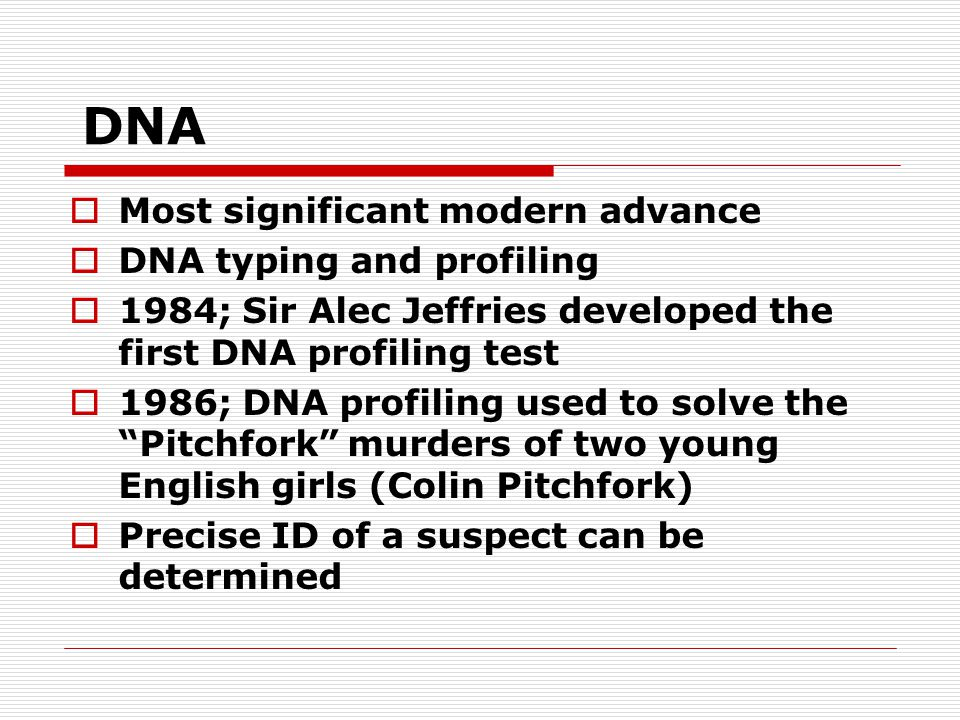 DNA Most significant modern advance DNA typing and profiling