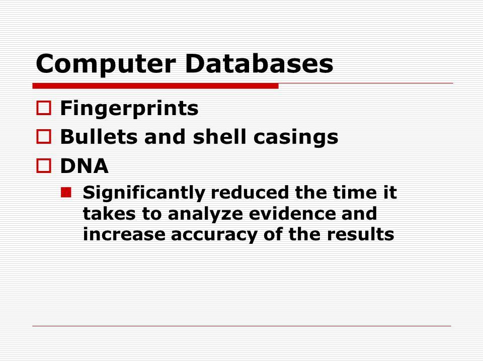 Computer Databases Fingerprints Bullets and shell casings DNA