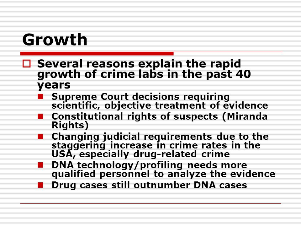 Growth Several reasons explain the rapid growth of crime labs in the past 40 years.