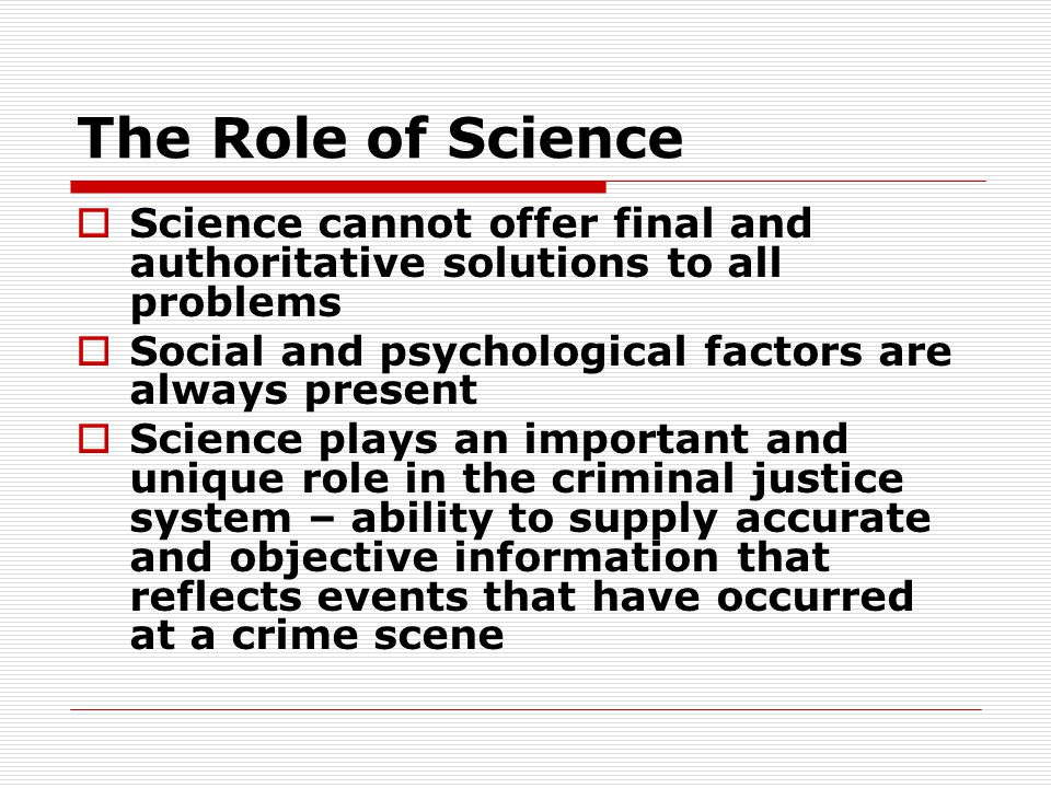 The Role of Science Science cannot offer final and authoritative solutions to all problems. Social and psychological factors are always present.