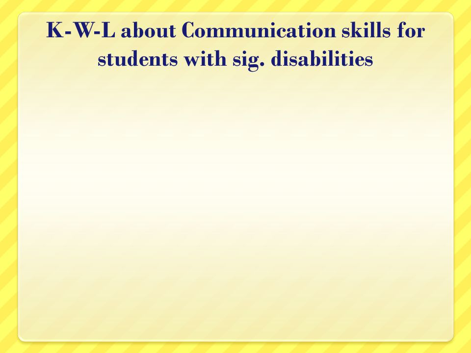 K-W-L about Communication skills for students with sig. disabilities
