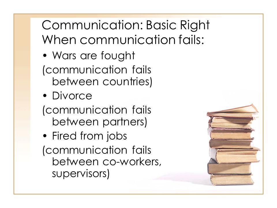 Communication: Basic Right When communication fails: