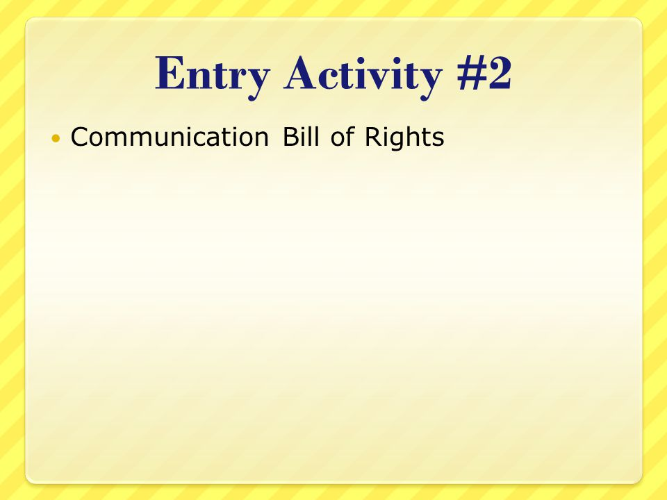Entry Activity #2 Communication Bill of Rights