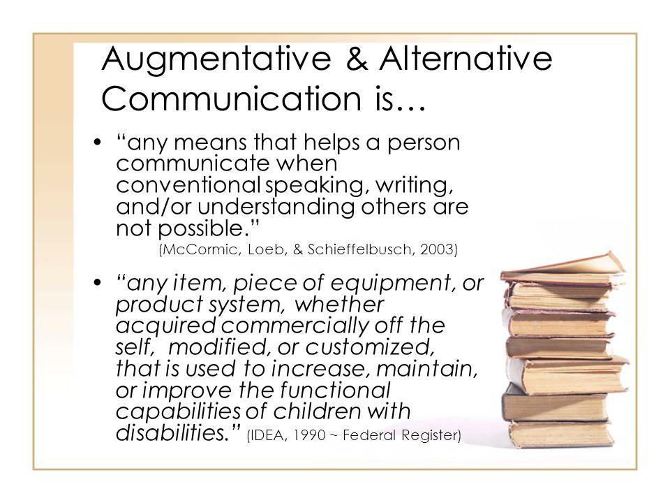 Augmentative & Alternative Communication is…