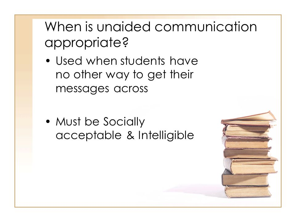When is unaided communication appropriate