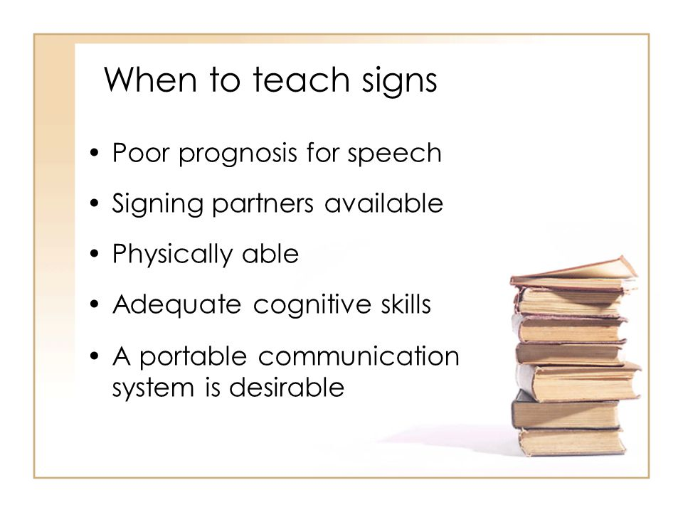 When to teach signs Poor prognosis for speech