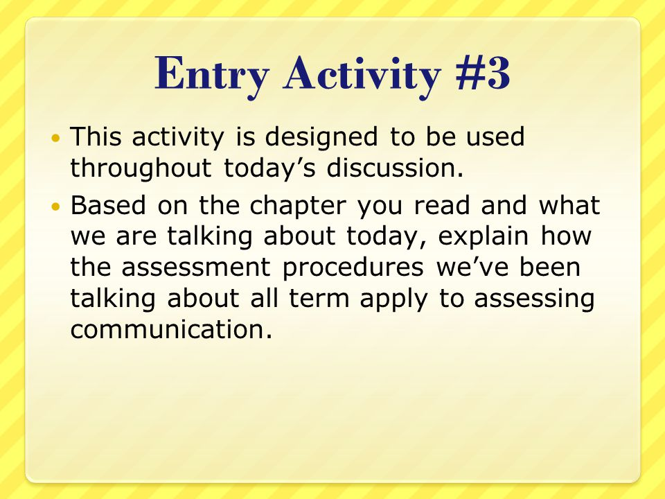 Entry Activity #3 This activity is designed to be used throughout today's discussion.