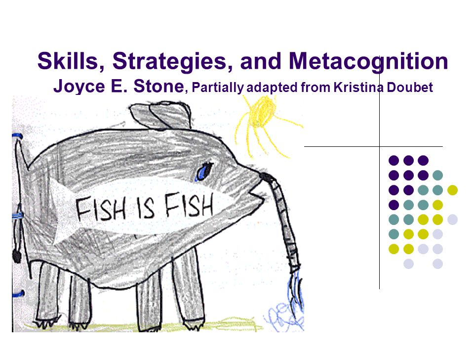 Skills, Strategies, and Metacognition Joyce E
