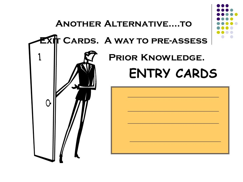 ENTRY CARDS Another Alternative….to Exit Cards. A way to pre-assess