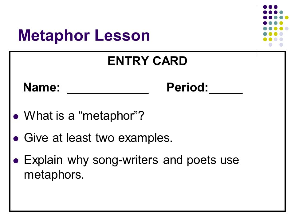 Metaphor Lesson ENTRY CARD Name: ____________ Period:_____
