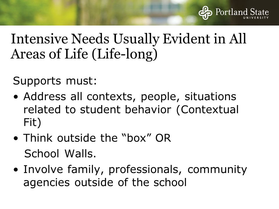 Intensive Needs Usually Evident in All Areas of Life (Life-long)