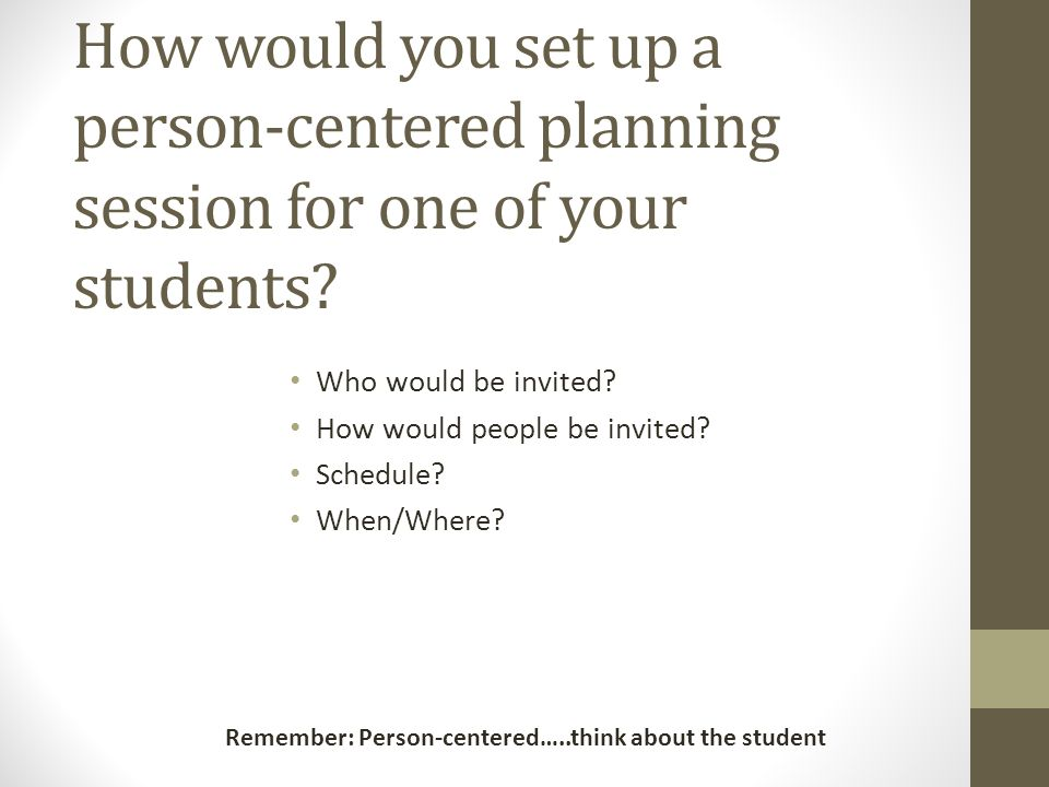 How would you set up a person-centered planning session for one of your students