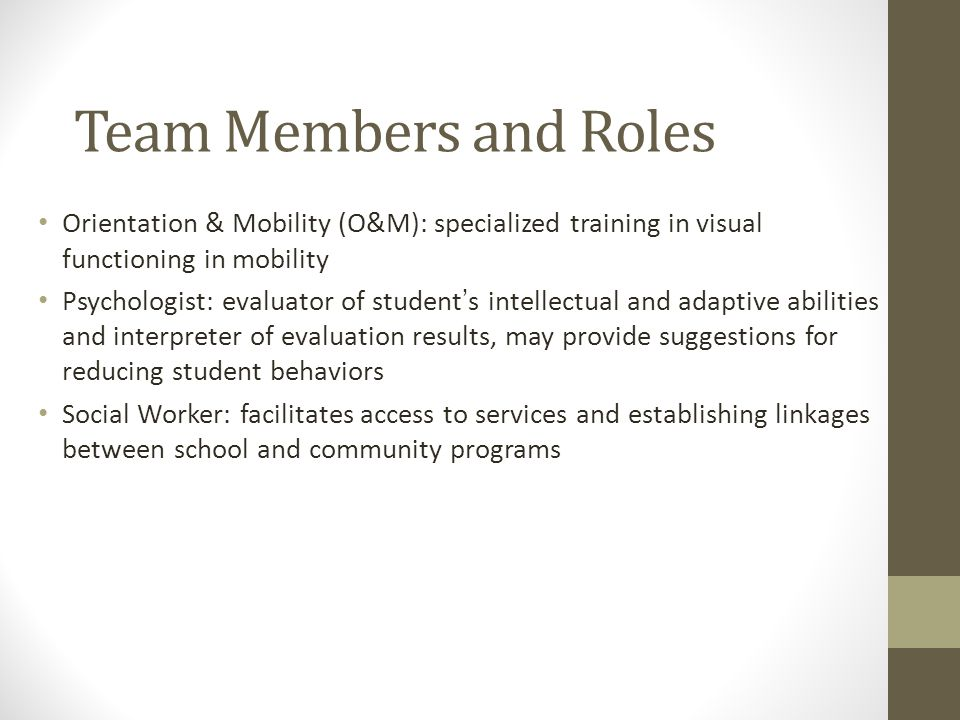 Team Members and Roles Orientation & Mobility (O&M): specialized training in visual functioning in mobility.