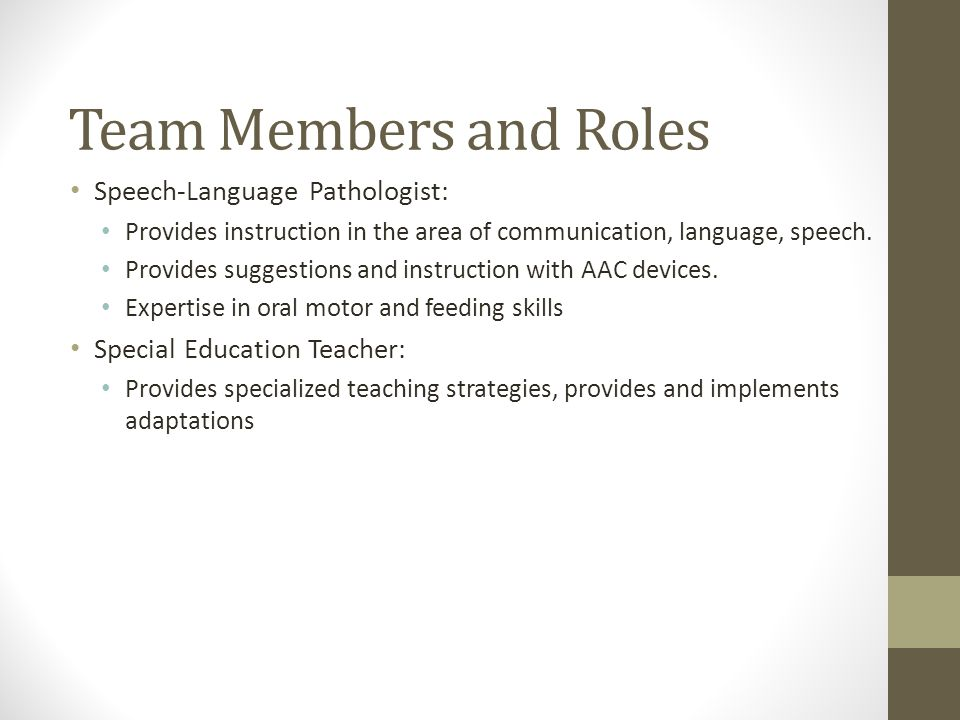 Team Members and Roles Speech-Language Pathologist: