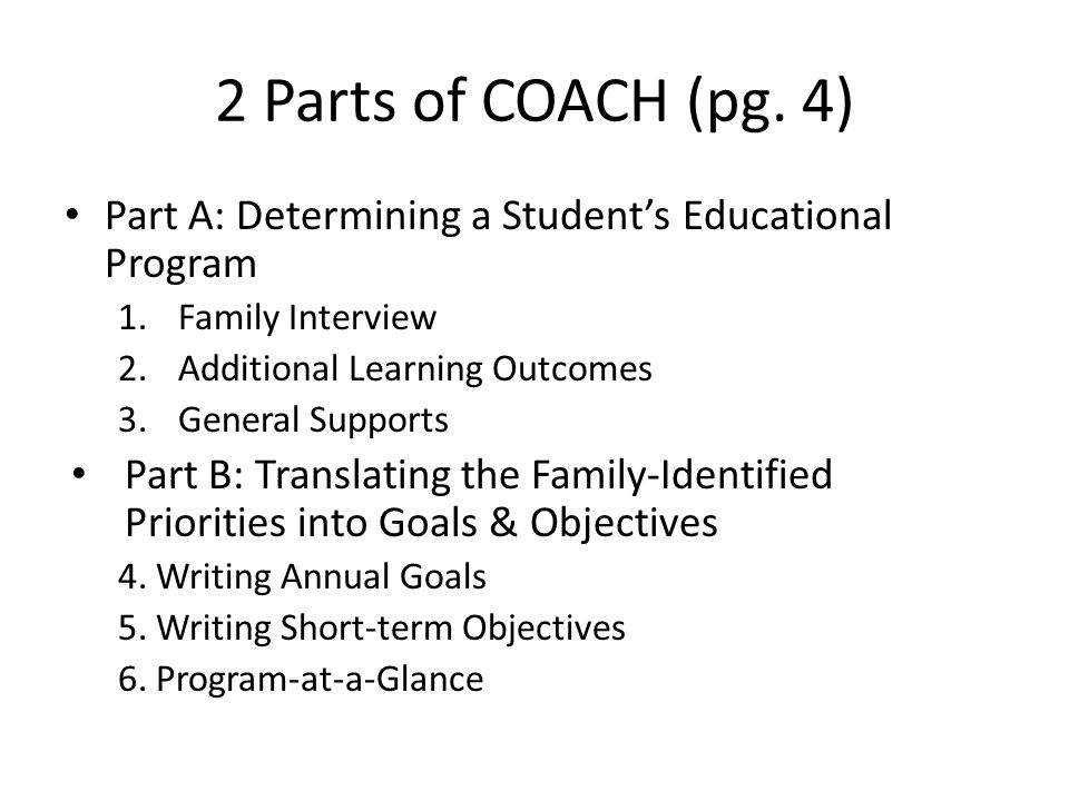 2 Parts of COACH (pg. 4) Part A: Determining a Student's Educational Program. Family Interview. Additional Learning Outcomes.
