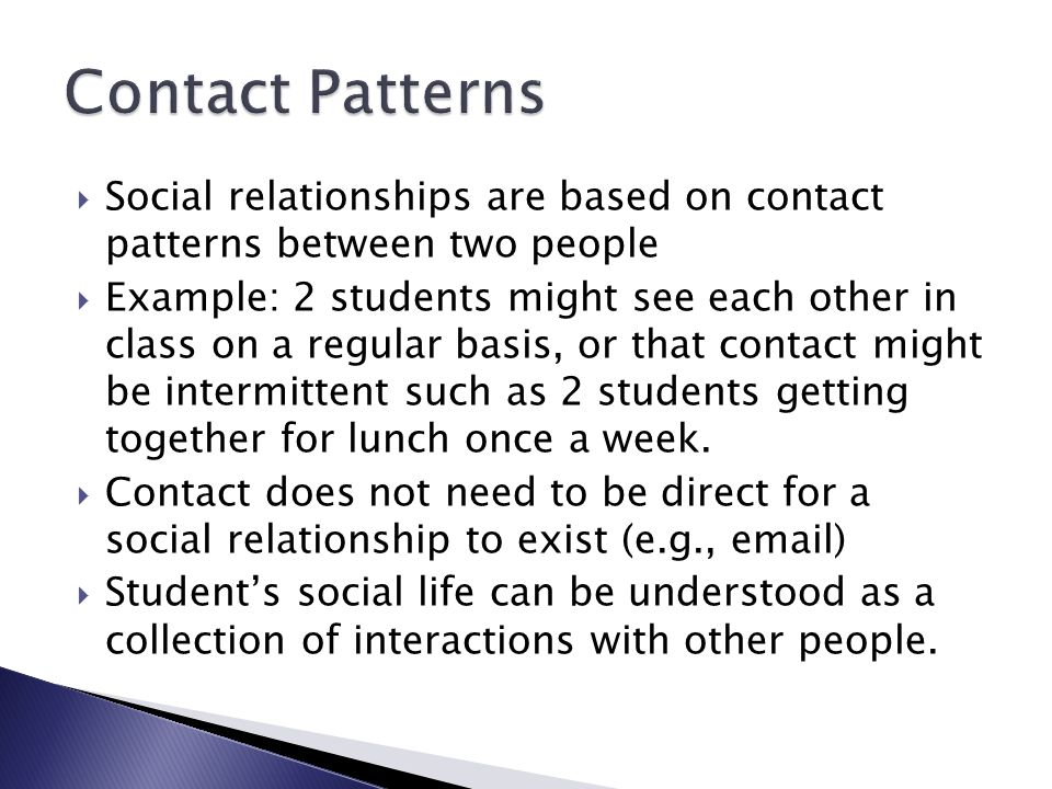 Contact Patterns Social relationships are based on contact patterns between two people.