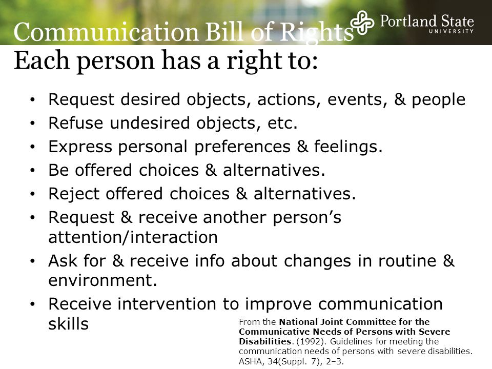 Communication Bill of Rights Each person has a right to: