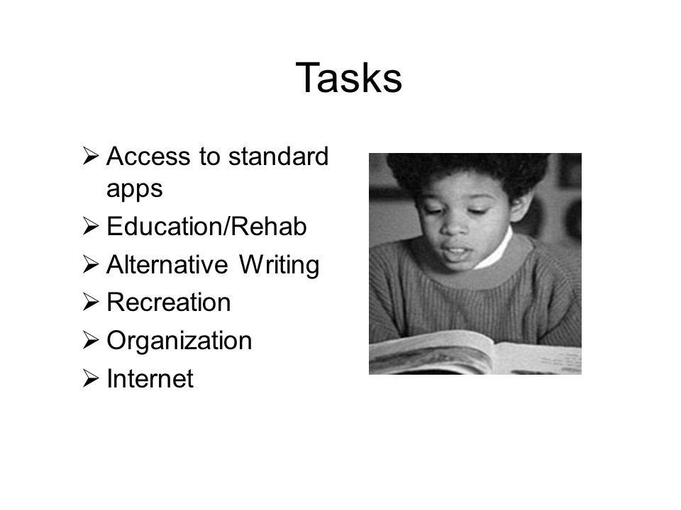 Tasks Access to standard apps Education/Rehab Alternative Writing