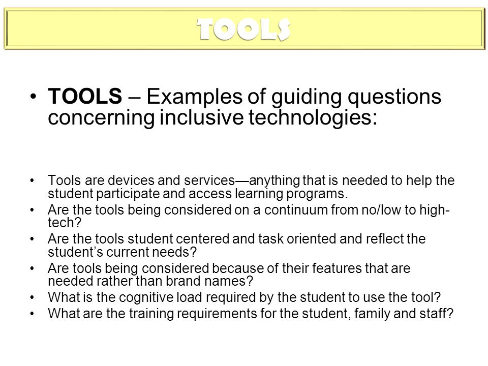 TOOLS TOOLS – Examples of guiding questions concerning inclusive technologies: