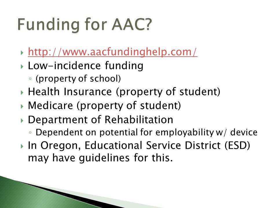 Funding for AAC http://www.aacfundinghelp.com/ Low-incidence funding