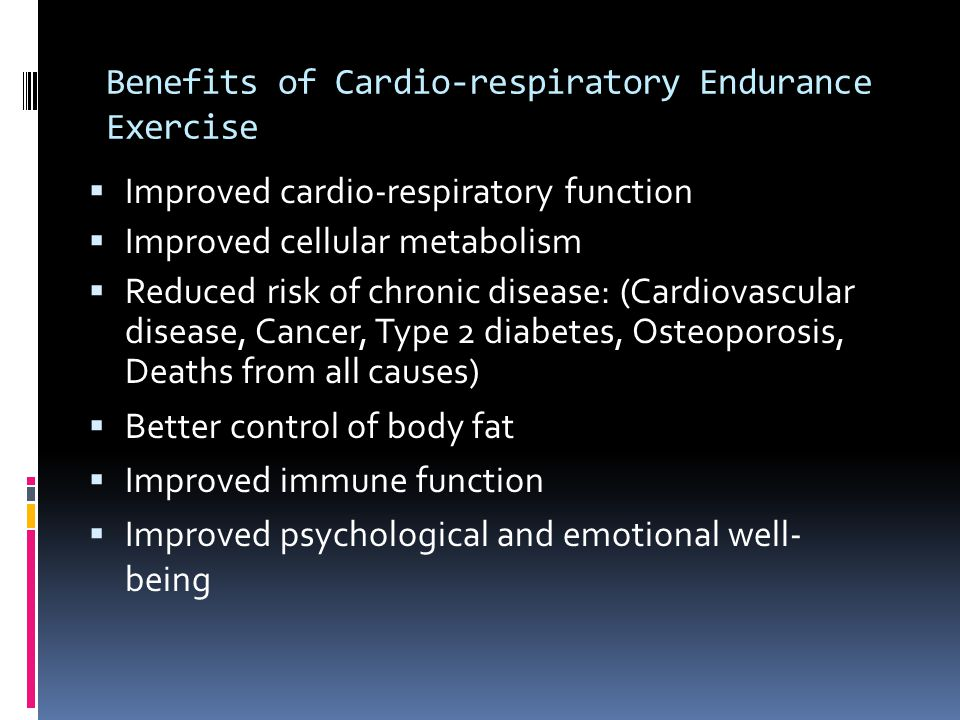 Benefits of Cardio-respiratory Endurance Exercise