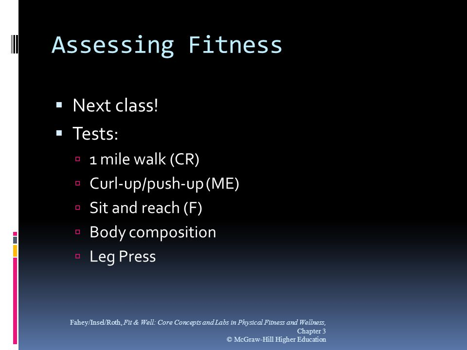 Assessing Fitness Next class! Tests: 1 mile walk (CR)