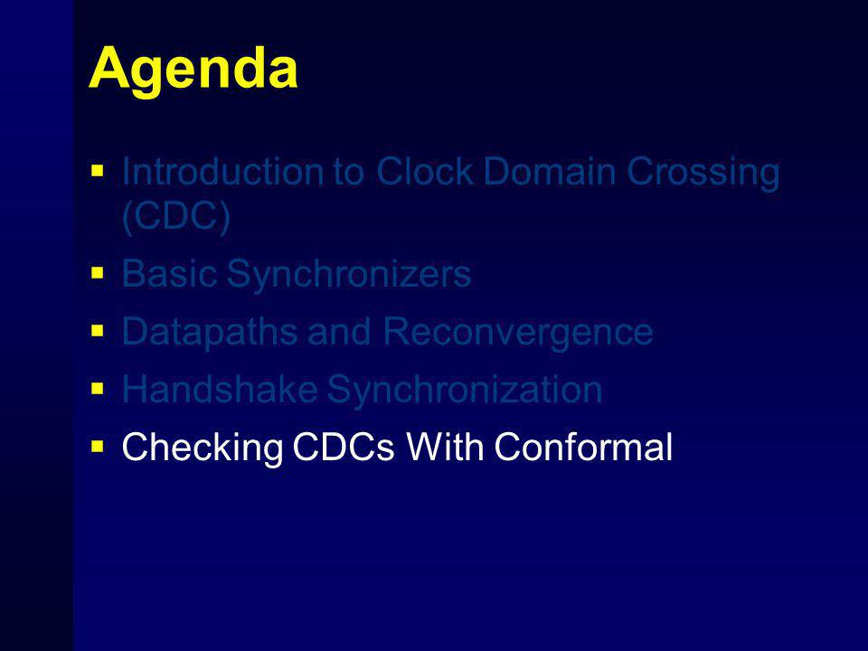 Agenda Introduction to Clock Domain Crossing (CDC) Basic Synchronizers