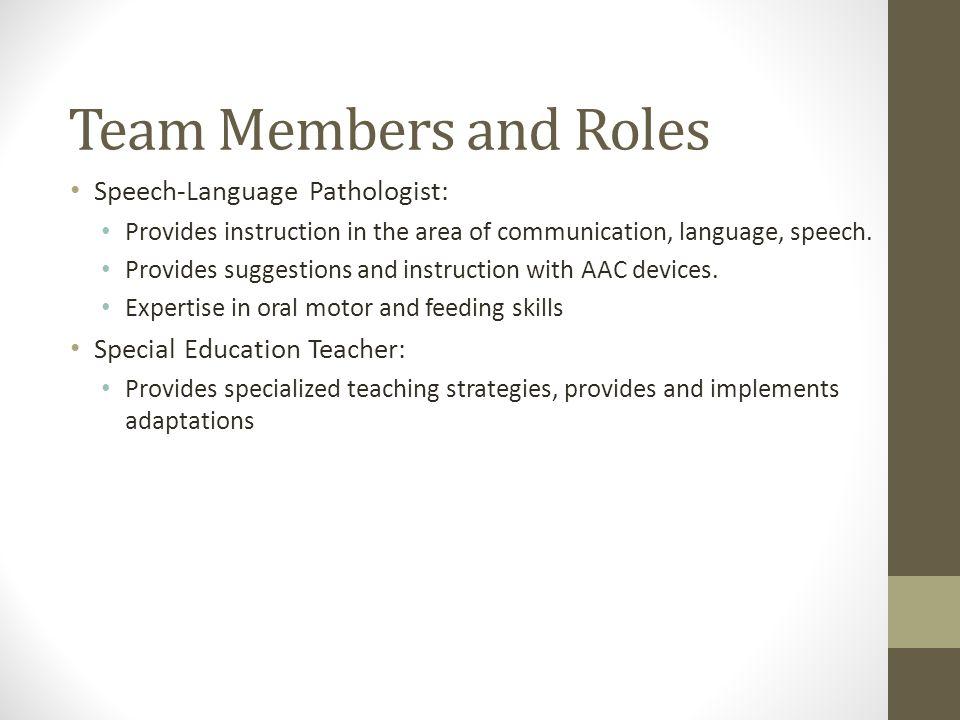 Team Members and Roles Speech-Language Pathologist: