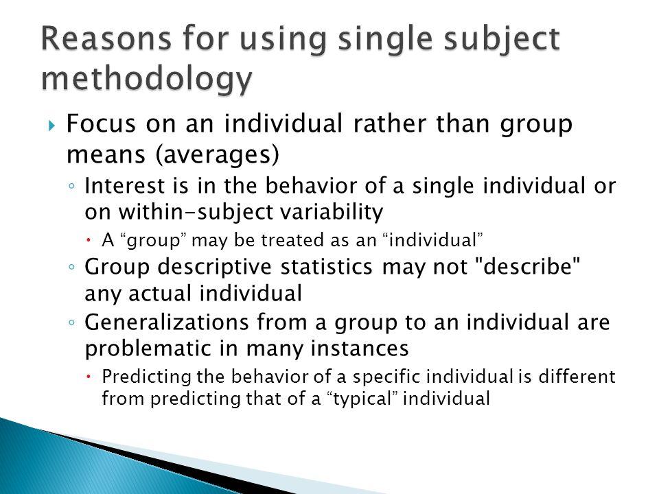 Reasons for using single subject methodology