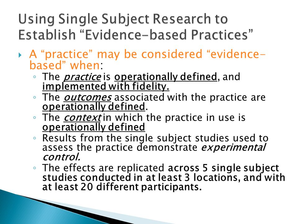 Using Single Subject Research to Establish Evidence-based Practices