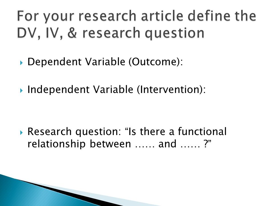 For your research article define the DV, IV, & research question