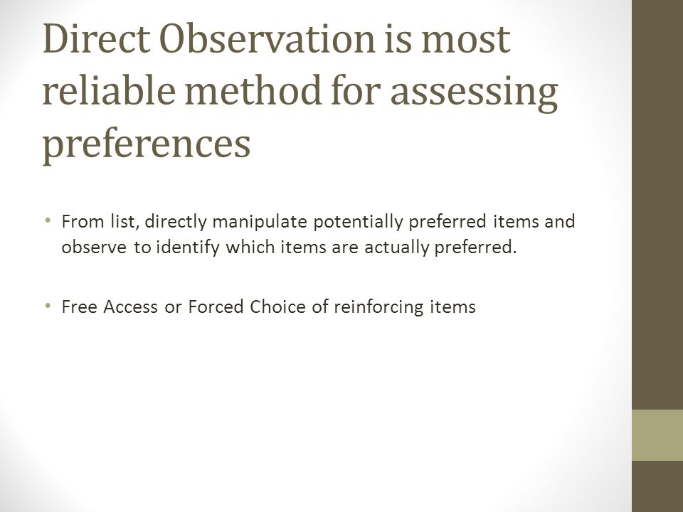 Direct Observation is most reliable method for assessing preferences