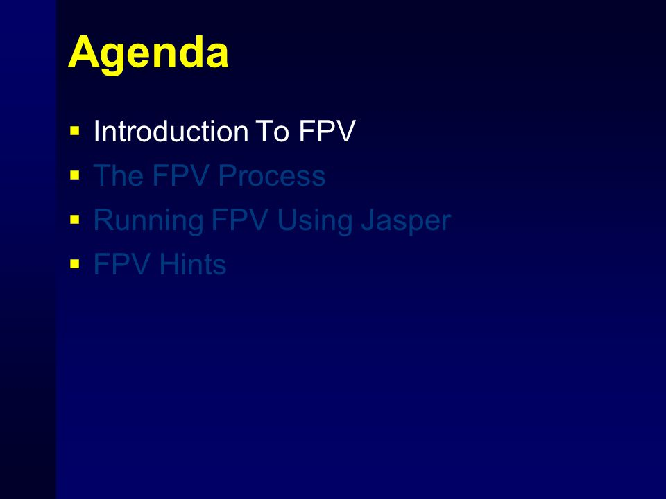 Agenda Introduction To FPV The FPV Process Running FPV Using Jasper