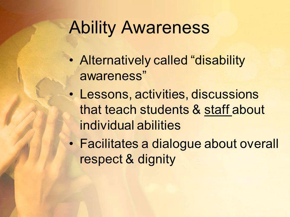Ability Awareness Alternatively called disability awareness