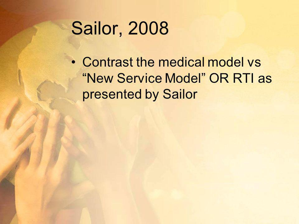 Sailor, 2008 Contrast the medical model vs New Service Model OR RTI as presented by Sailor