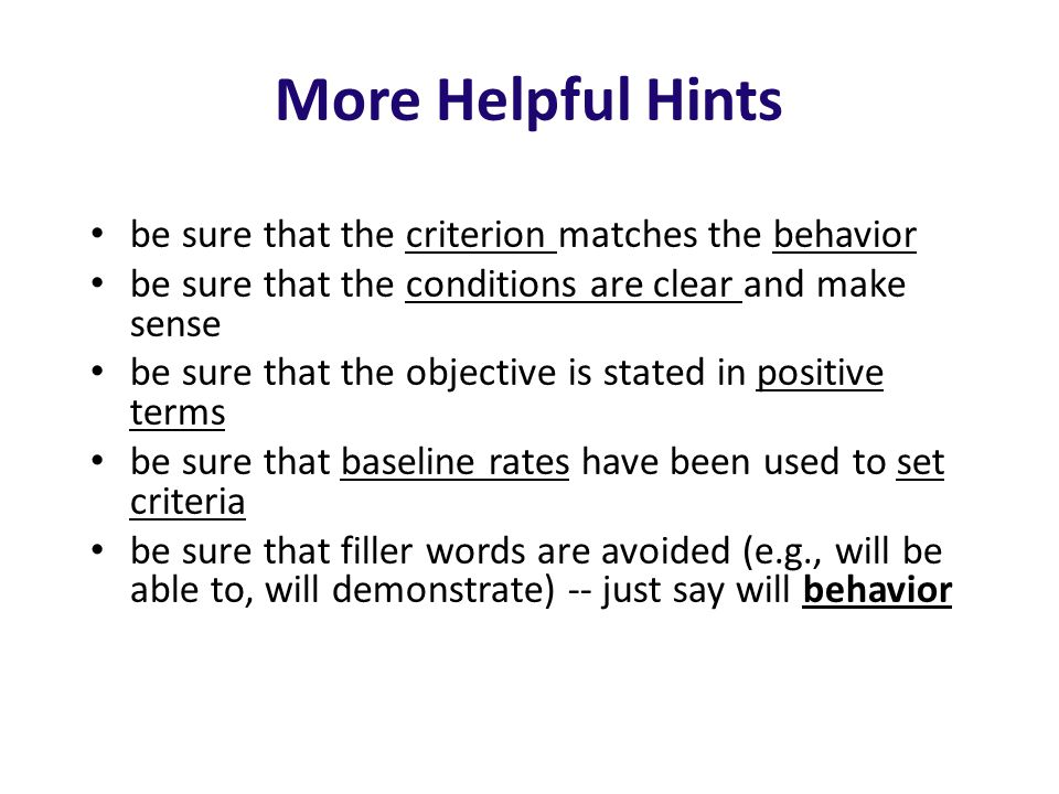 More Helpful Hints be sure that the criterion matches the behavior