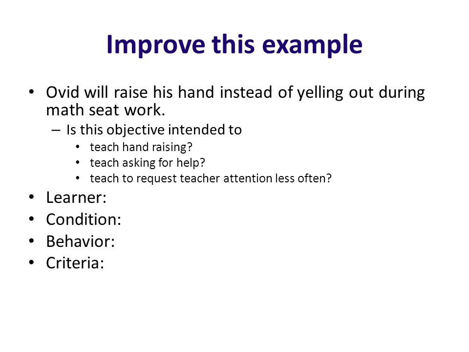 Improve this example Ovid will raise his hand instead of yelling out during math seat work. Is this objective intended to.