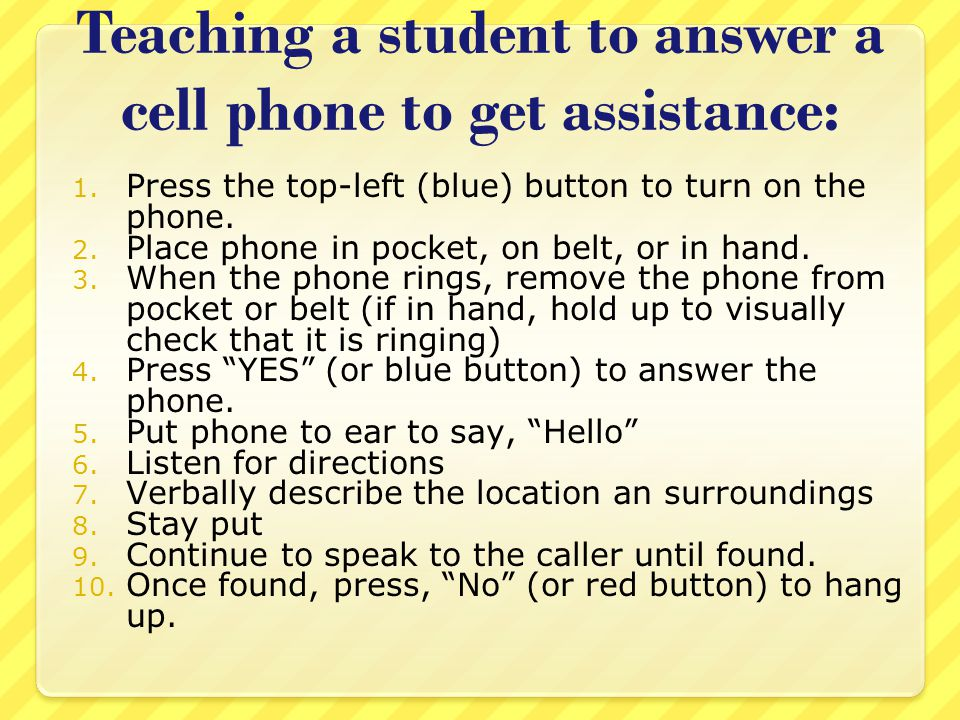 Teaching a student to answer a cell phone to get assistance: