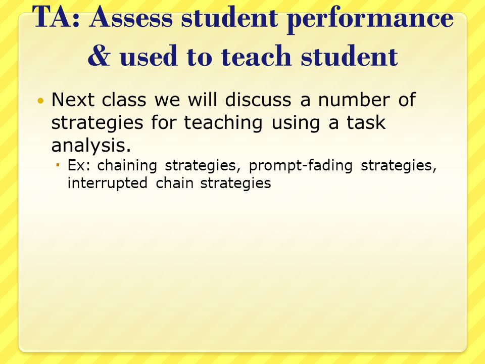 TA: Assess student performance & used to teach student