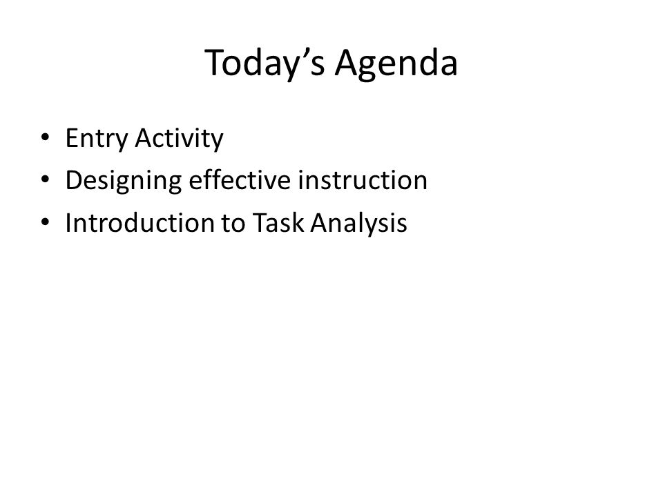 Today's Agenda Entry Activity Designing effective instruction