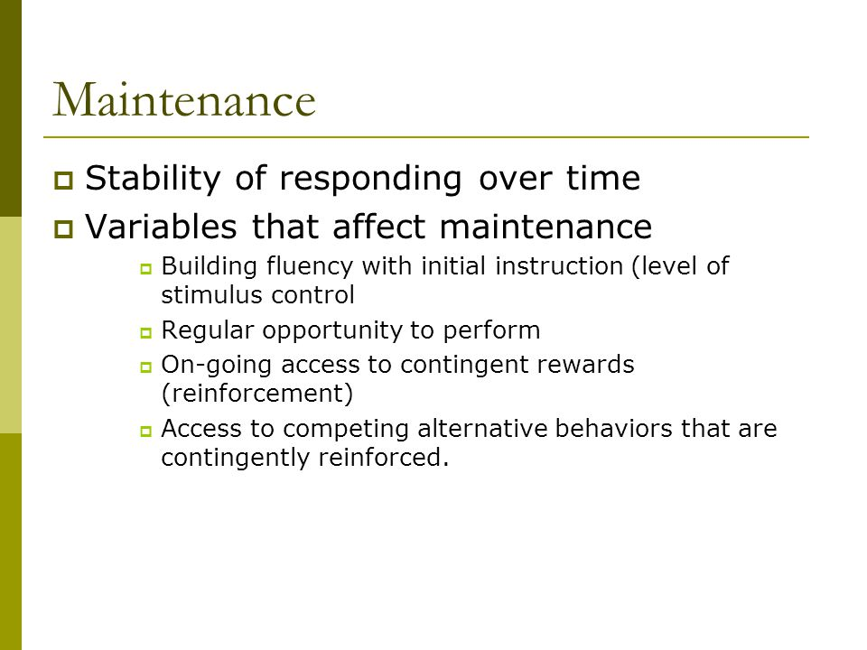 Maintenance Stability of responding over time
