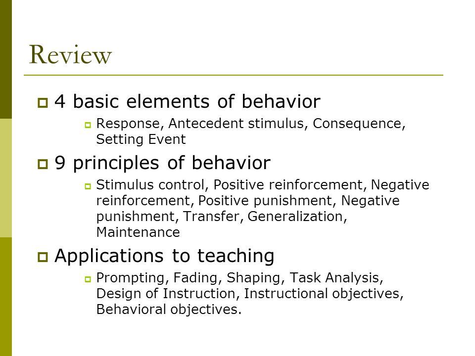 Review 4 basic elements of behavior 9 principles of behavior