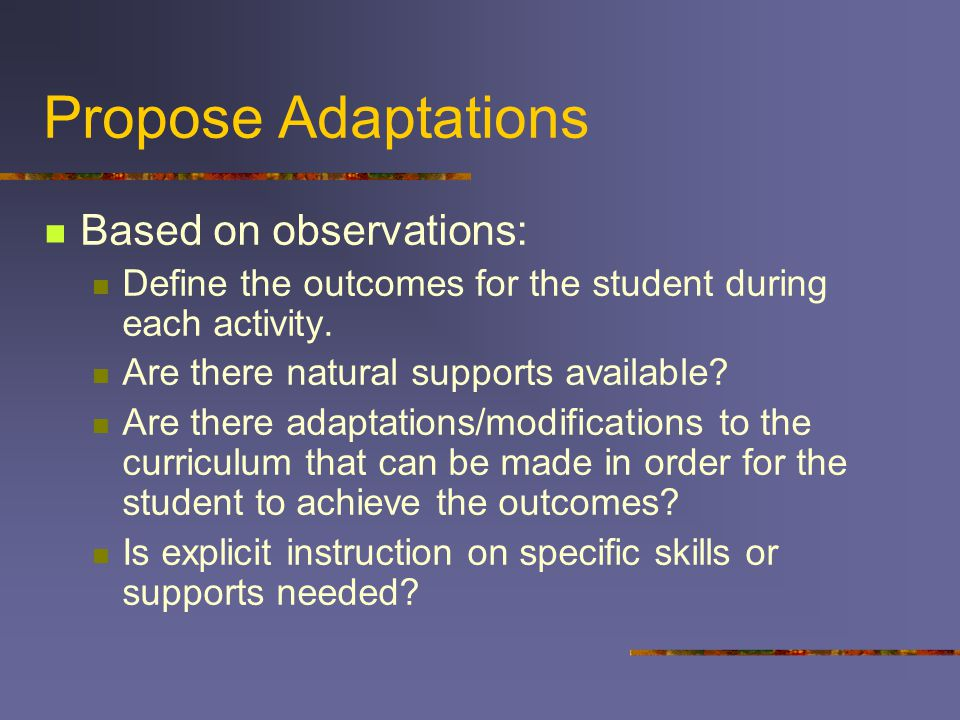 Propose Adaptations Based on observations: