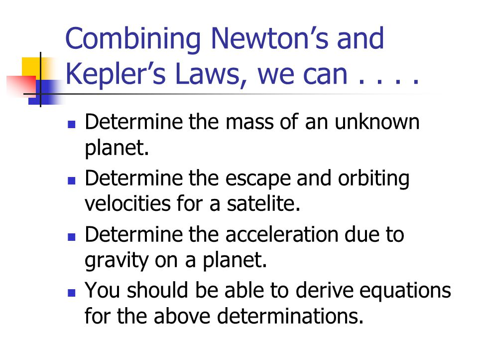 Combining Newton's and Kepler's Laws, we can . . . .