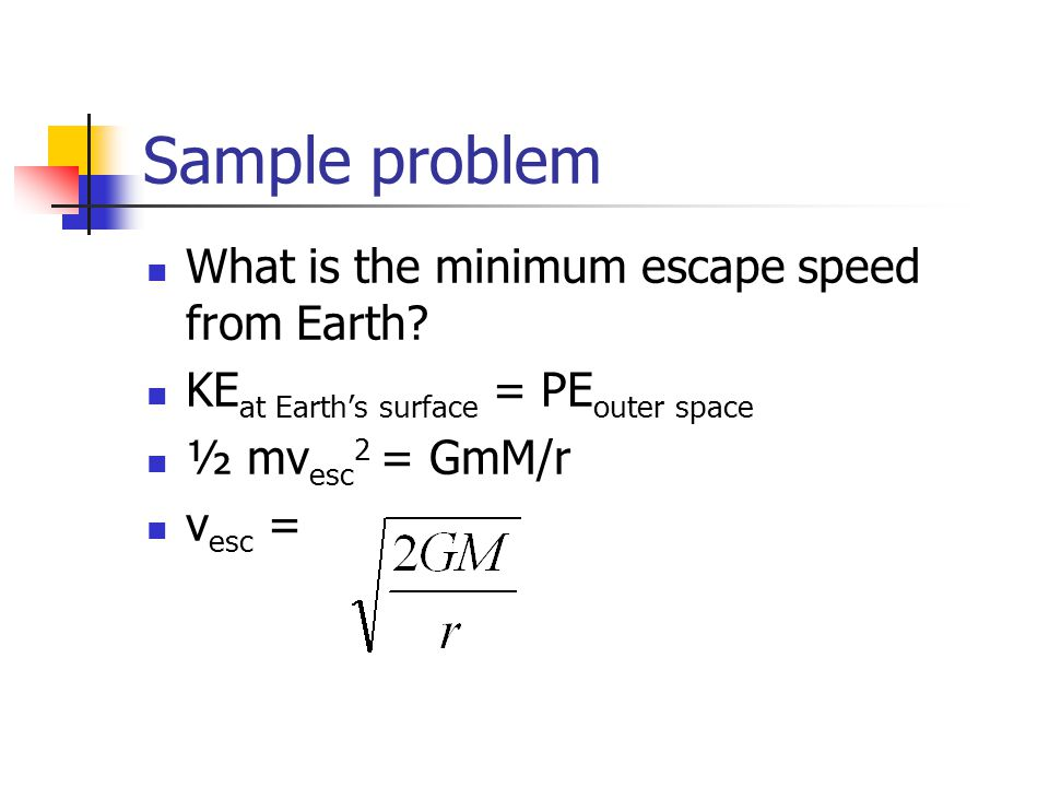 Sample problem What is the minimum escape speed from Earth